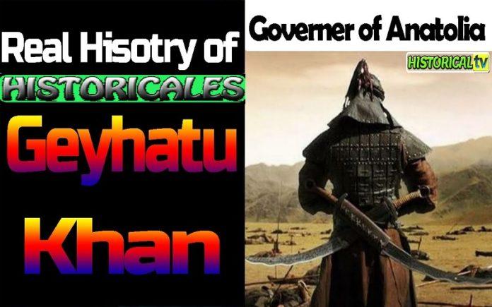Real History of Geyhatu Han (Gayhatu Khan) in Kurulus Osman Season