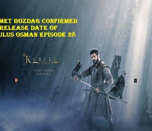 Mehmet Bozdag confirmed the release date of Kurulus Osman Episode 28 (Kurulus Osman Season 2)